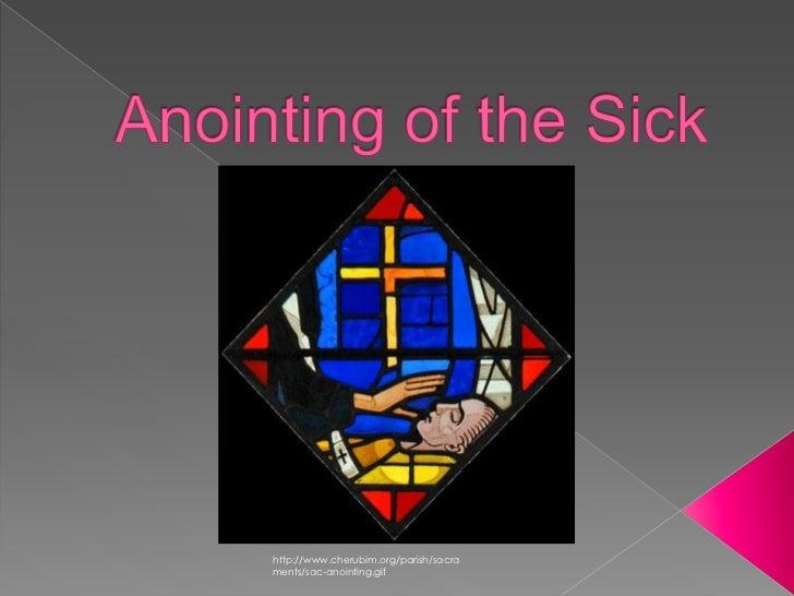 Anointing of the Sick<br />http://www.cherubim.org/parish/sacraments/sac-anointing.gif<br />
