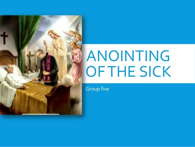 ANOINTING OF THE SICK Group five
