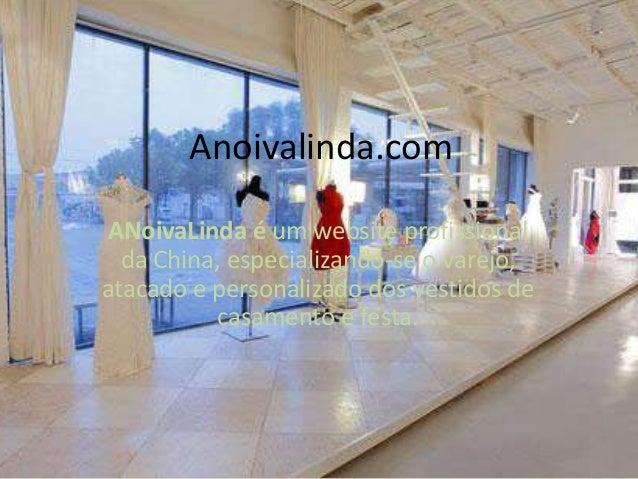 Anoivalinda.com ANoivaLinda é um website profissional da China, especializando-se o varejo, atacado e personalizado dos ve...