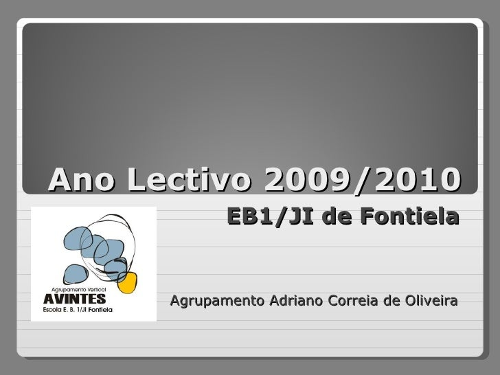 Ano Lectivo 2009/2010 EB1/JI de Fontiela Agrupamento Adriano Correia de Oliveira