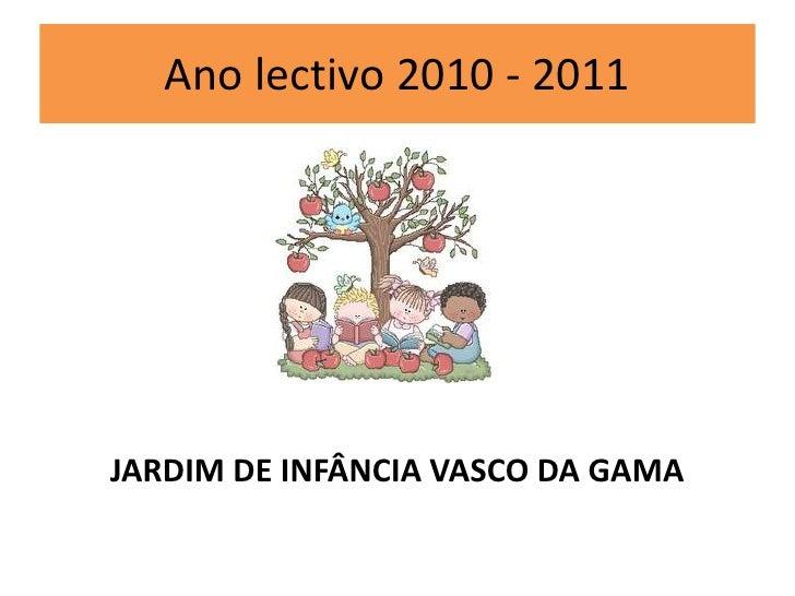 Ano lectivo 2010 - 2011<br />JARDIM DE INFÂNCIA VASCO DA GAMA<br />
