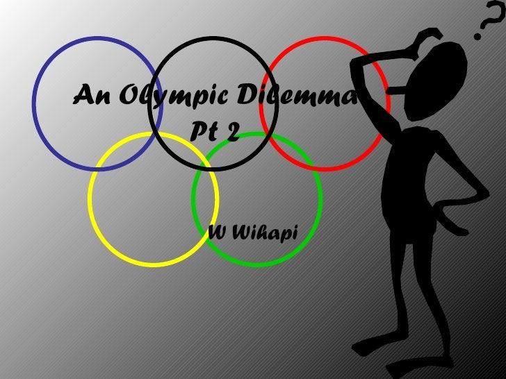 An Olympic Dilemma       Pt 2        W Wihapi