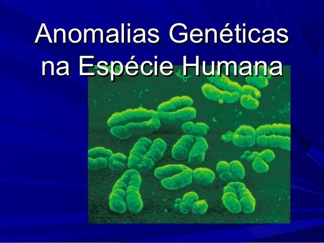 Anomalias Genéticasna Espécie Humana