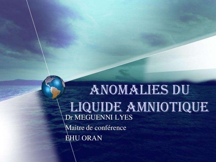 Anomalies du liquide amniotiqueDr MEGUENNI LYESMaitre de conférenceEHU ORAN