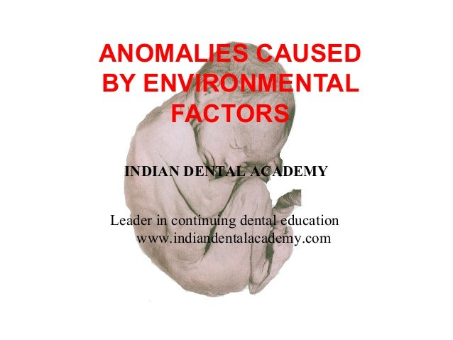 ANOMALIES CAUSED BY ENVIRONMENTAL FACTORS INDIAN DENTAL ACADEMY Leader in continuing dental education www.indiandentalacad...