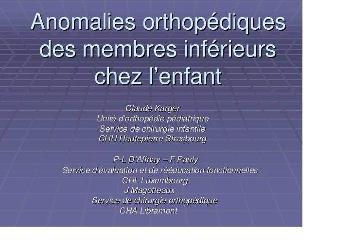 Anomalies orthopédiques des membres inférieurs      chez l'enfant                   Claude Karger           Unité d'orthop...