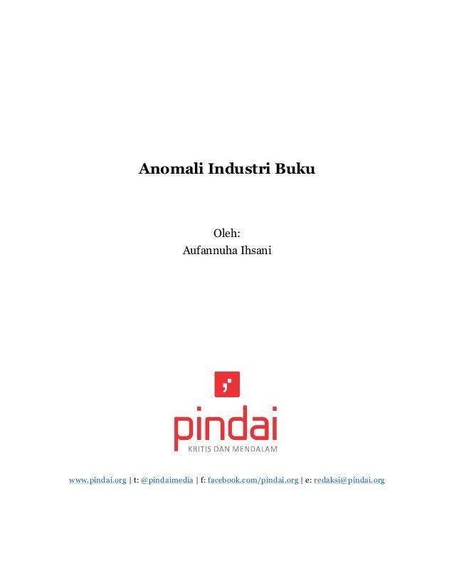 Anomali Industri Buku Oleh: Aufannuha Ihsani www.pindai.org | t: @pindaimedia | f: facebook.com/pindai.org | e: redaksi@pi...