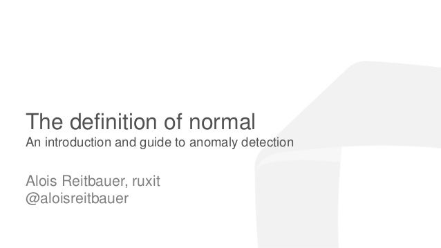 ruxit theme 2014.05.15 The definition of normal An introduction and guide to anomaly detection Alois Reitbauer, ruxit @alo...
