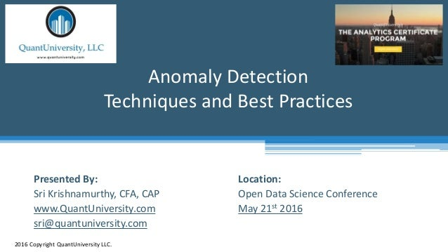 Location: Open Data Science Conference May 21st 2016 Anomaly Detection Techniques and Best Practices 2016 Copyright QuantU...