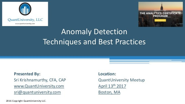 Location: QuantUniversity Meetup April 13th 2017 Boston, MA Anomaly Detection Techniques and Best Practices 2016 Copyright...