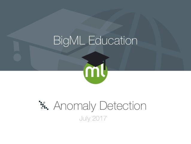 BigML Education Anomaly Detection July 2017