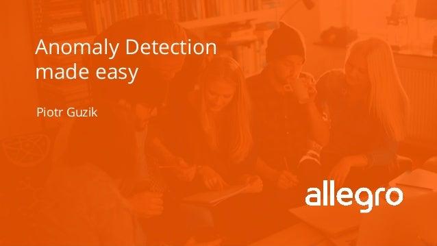 Anomaly Detection made easy Piotr Guzik