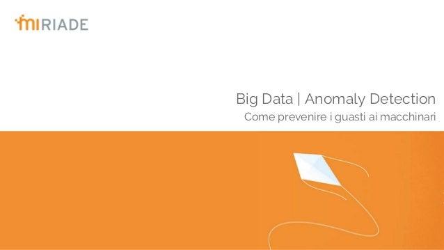 Big Data | Anomaly Detection Come prevenire i guasti ai macchinari