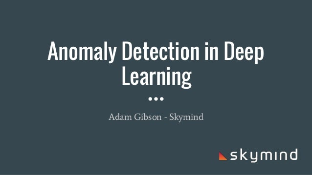 Anomaly Detection in Deep Learning Adam Gibson - Skymind