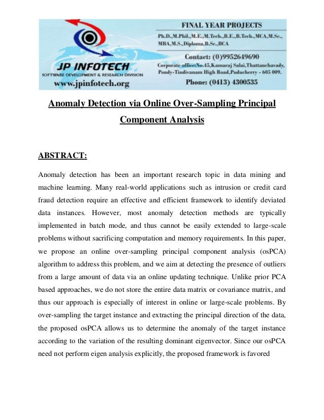 Anomaly Detection via Online Over-Sampling Principal Component Analysis ABSTRACT: Anomaly detection has been an important ...