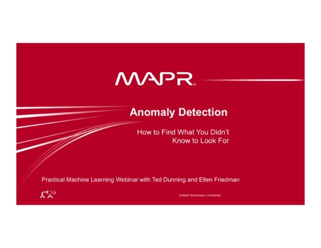 l/ /XPRA  Anomaly Detection  How to Find What You Didn't Know to Look For  Practical Machine Learning Webinar with Ted Dun...