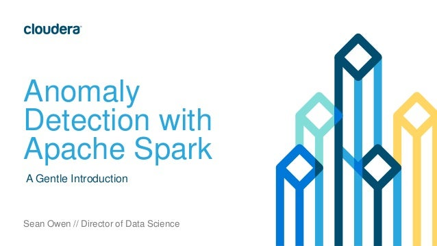 Anomaly  Detection with  Apache Spark  A Gentle Introduction  Sean Owen // Director of Data Science