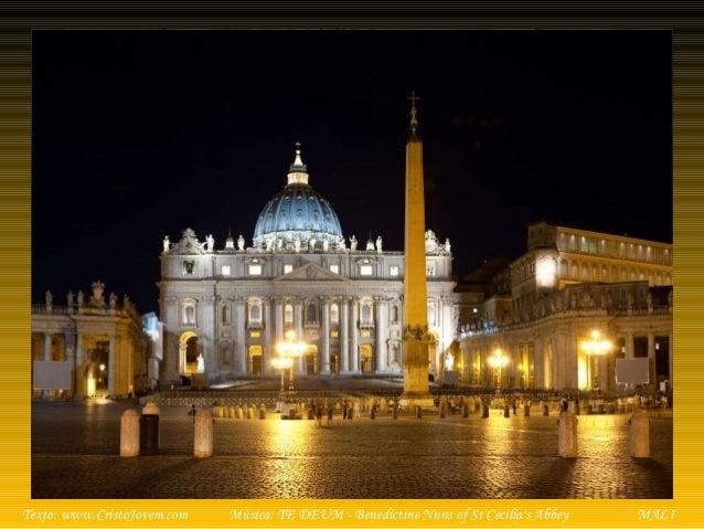 Música: TE DEUM - Benedictine Nuns of St Cecilia's AbbeyTexto: www.CristoJovem.com MALI