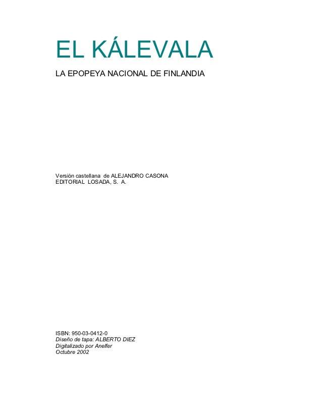 EL KÁLEVALALA EPOPEYA NACIONAL DE FINLANDIAVersión castellana de ALEJANDRO CASONAEDITORIAL LOSADA, S. A.ISBN: 950-03-0412-...