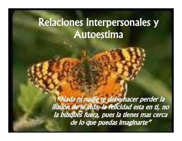 """Relaciones interpersonales y        Autoestima     """"Nada ni nadie te debe hacer perder la   ilusión de la vida, la felicid..."""