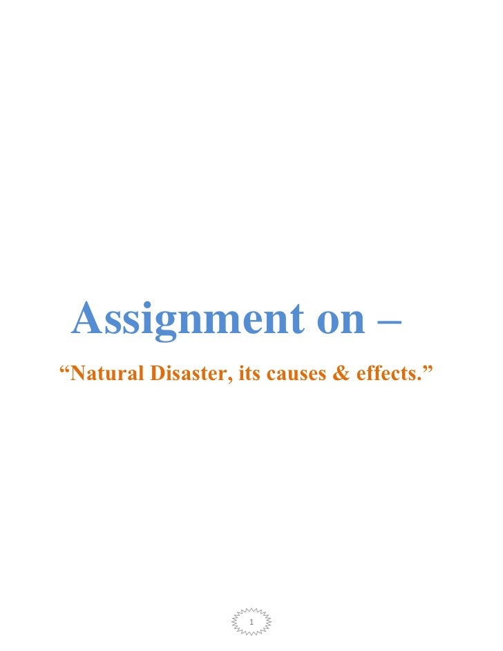 "Assignment on –""Natural Disaster, its causes & effects.""                    1"