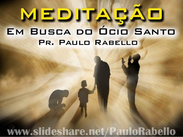 Em Busca do Ócio SantoEm Busca do Ócio SantoEm Busca do Ócio SantoEm Busca do Ócio Santo Pr. Paulo RabelloPr. Paulo Rabell...