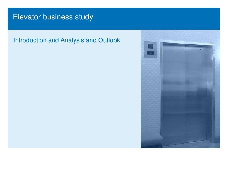 Elevator business study <br />Introduction and Analysis and Outlook<br />