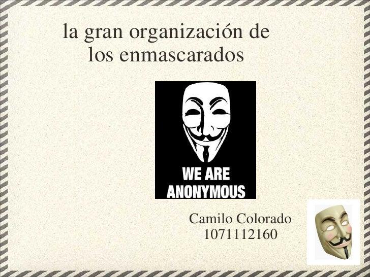 la granorganizaciónde losenmascarados Camilo Colorado 1071112160