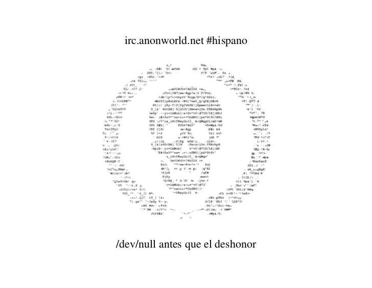 irc.anonworld.net #hispano/dev/null antes que el deshonor