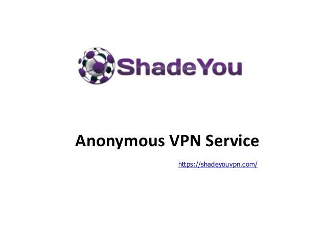 Anonymous VPN Service https://shadeyouvpn.com/