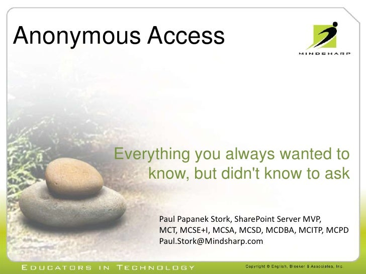 Anonymous Access<br />Everything you always wanted to know, but didn't know to ask <br />Paul Papanek Stork, SharePoi...