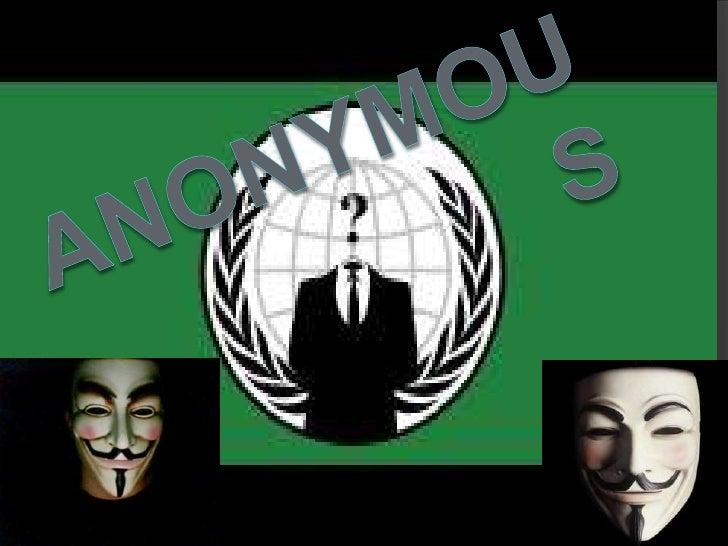  (Anónimo o Anónimos en castellano) es un  seudónimo utilizado mundialmente por  diferentes grupos e individuos. Anonymo...