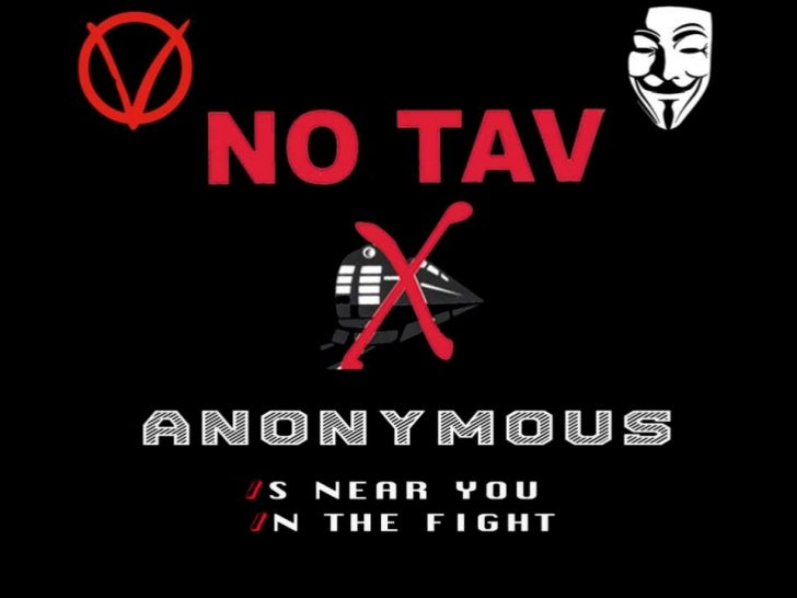 La NotiziaLunedì 5 dicembre 2011 appare online il seguente messaggio:NO TAV : Anonymous is near you in the fight.OPERATION...