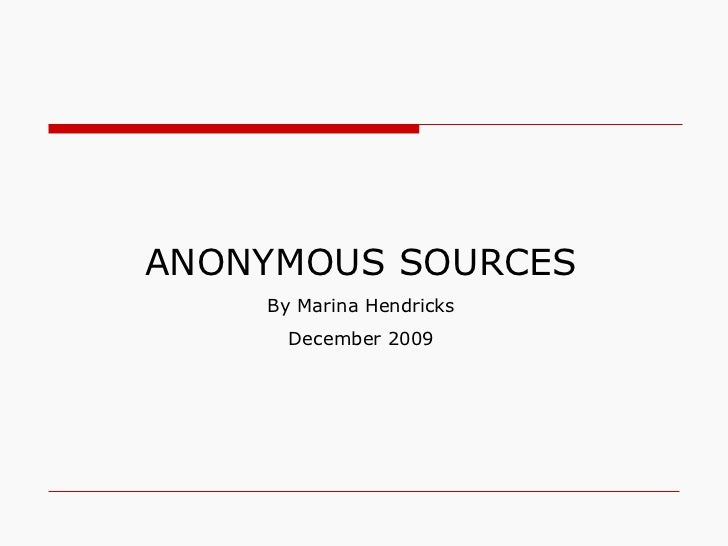 ANONYMOUS SOURCES By Marina Hendricks December 2009
