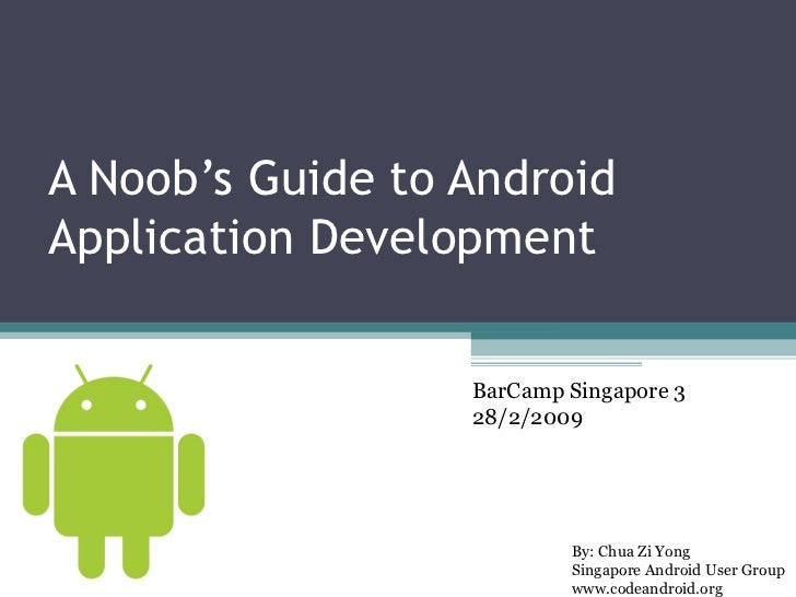 A Noob's Guide to Android Application Development By: Chua Zi Yong Singapore Android User Group www.codeandroid.org  BarCa...