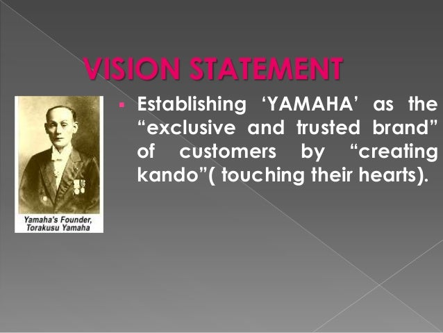 vision statement for yamaha Vision statement arbutus music strives to become the standard of excellence for musical instrument instruction, fostering a love for music, creativity.