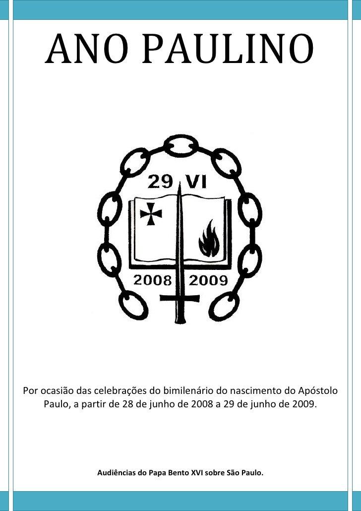 ANO PAULINO     Por ocasião das celebrações do bimilenário do nascimento do Apóstolo      Paulo, a partir de 28 de junho d...