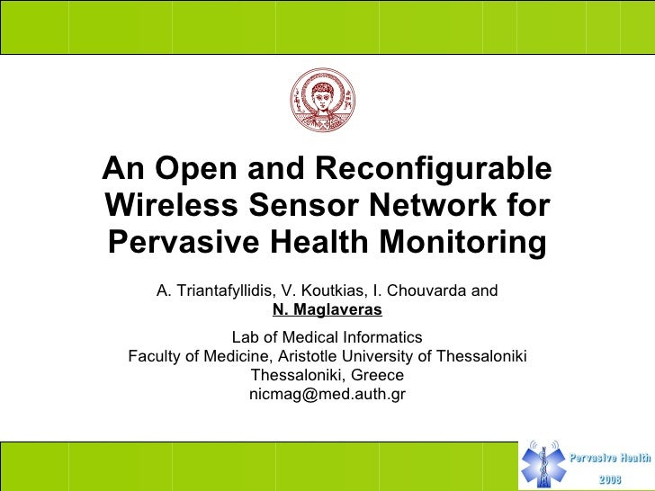 An Open and Reconfigurable Wireless Sensor Network for Pervasive Health Monitoring A. Triantafyllidis, V. Koutkias, I. Cho...