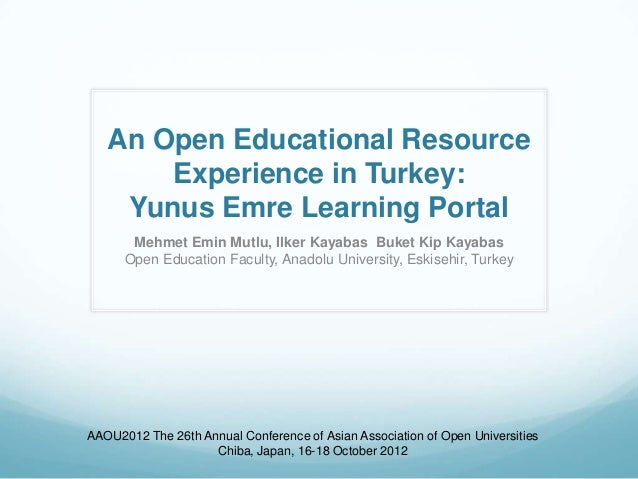 An Open Educational Resource       Experience in Turkey:    Yunus Emre Learning Portal       Mehmet Emin Mutlu, Ilker Kaya...