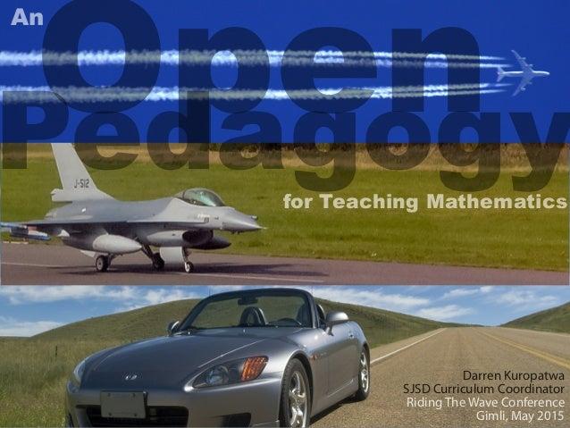 for Teaching Mathematics Open An Pedagogy Darren Kuropatwa SJSD Curriculum Coordinator Riding The Wave Conference Gimli, M...