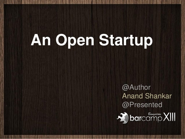 An Open Startup           @Author           Anand Shankar           @Presented