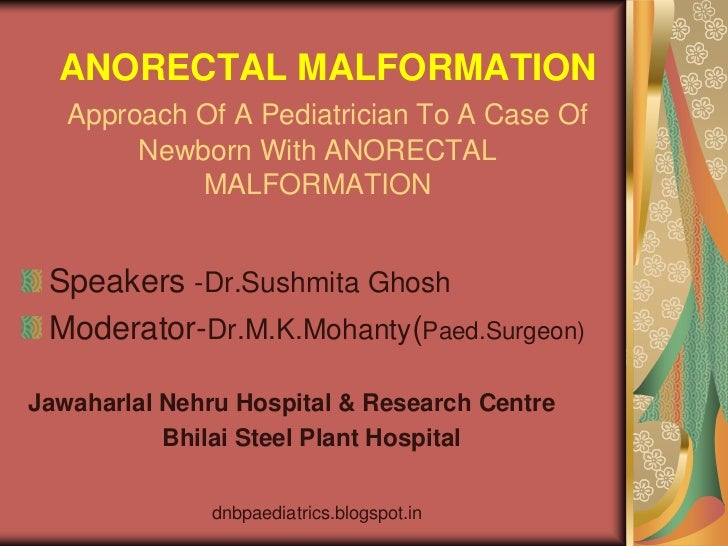 ANORECTAL MALFORMATION   Approach Of A Pediatrician To A Case Of        Newborn With ANORECTAL            MALFORMATION Spe...