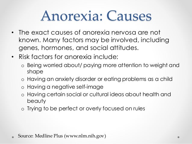 the causes symptoms complication and treatments for anorexia nervosa Start studying abnormal psych eating disorders learn vocabulary,  salivary gland enlargement causes by repeated  psychological treatments anorexia nervosa a.