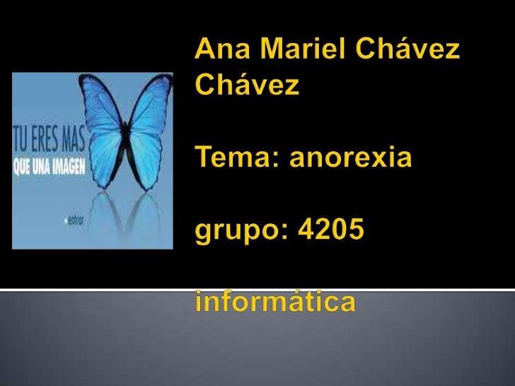 Ana Mariel Chávez ChávezTema: anorexiagrupo: 4205informática<br />