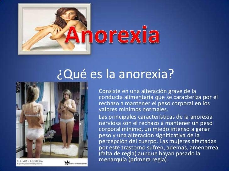 ¿Qué es la anorexia?<br />Consiste en una alteración grave de la conducta alimentaria que se caracteriza por el rechazo a ...