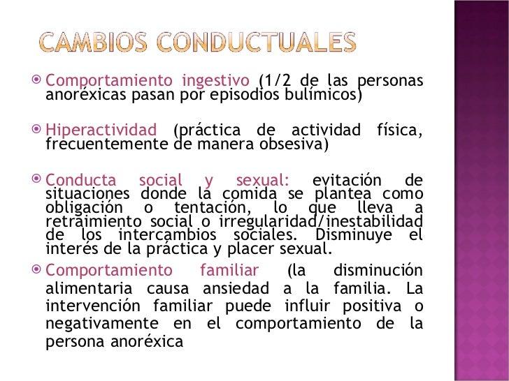 <ul><li>Comportamiento ingestivo  (1/2 de las personas anoréxicas pasan por episodios bulímicos) </li></ul><ul><li>Hiperac...