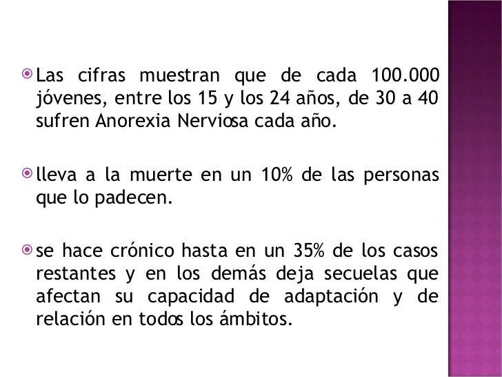 <ul><li>Las cifras muestran que de cada 100.000 jóvenes, entre los 15 y los 24 años, de 30 a 40 sufren Anorexia Nerviosa c...