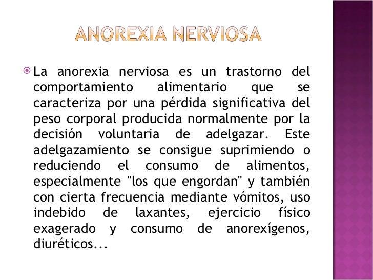 <ul><li>La anorexia nerviosa es un trastorno del comportamiento alimentario que se caracteriza por una pérdida significati...