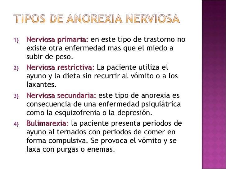 <ul><li>Nerviosa primaria:  en este tipo de trastorno no existe otra enfermedad mas que el miedo a subir de peso. </li></...