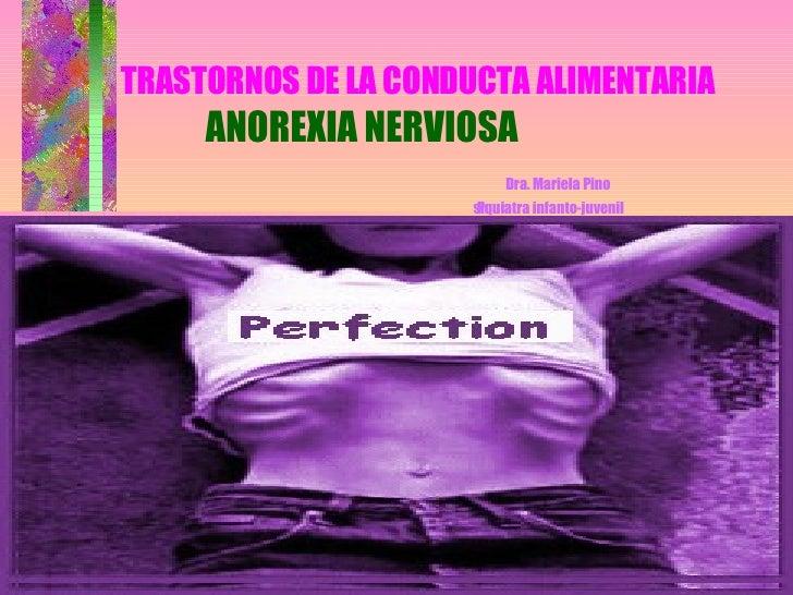 TRASTORNOS DE LA CONDUCTA ALIMENTARIA   ANOREXIA NERVIOSA   Dra. Mariela Pino   Psiquiatra infanto-juvenil   Dra. Mariela ...